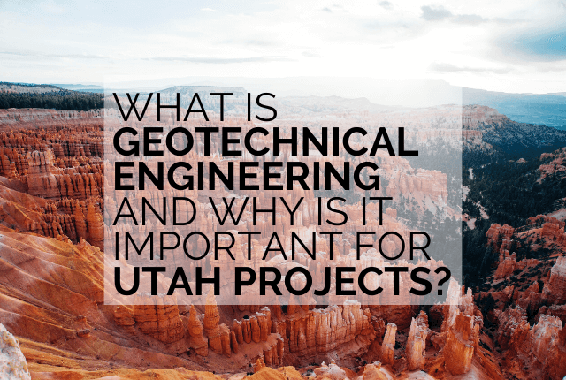 What Is Geotechnical Engineering And Why Is It Important For Utah Projects?