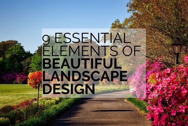 9 Essential Elements Of A Beautiful Landscape Design