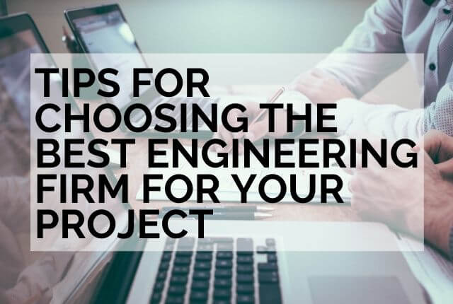 tips for choosing the best engineering firm for your project