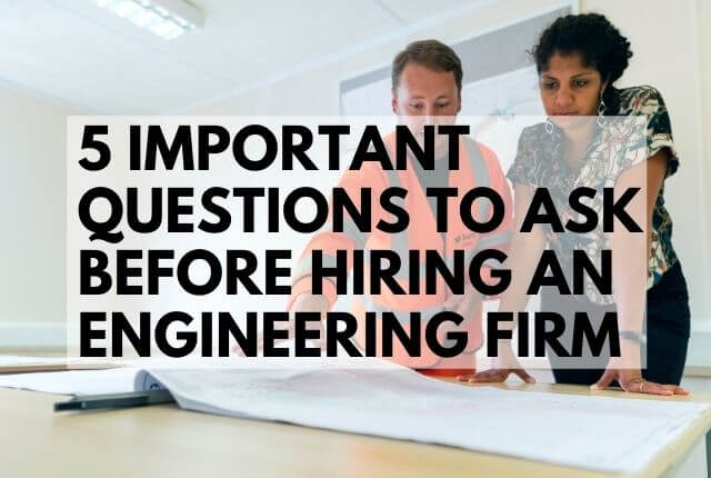 5 important questions to ask before hiring an engineering firm