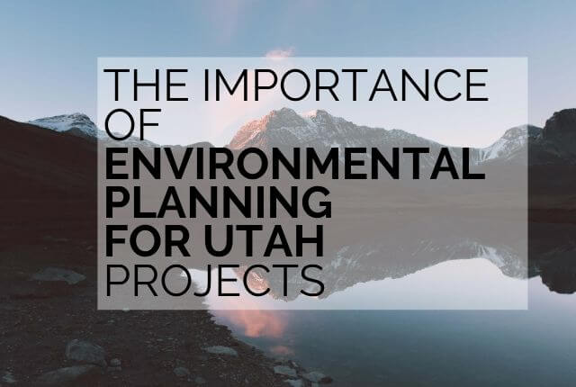 the importance of environmental planning for utah projects