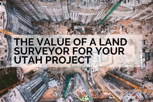 the value of a land surveryor for your utah project