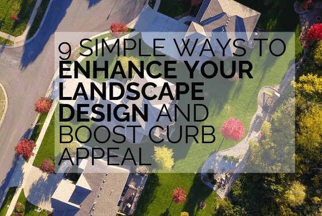 9 simple ways to enhance your landsace design and boost curb appeal
