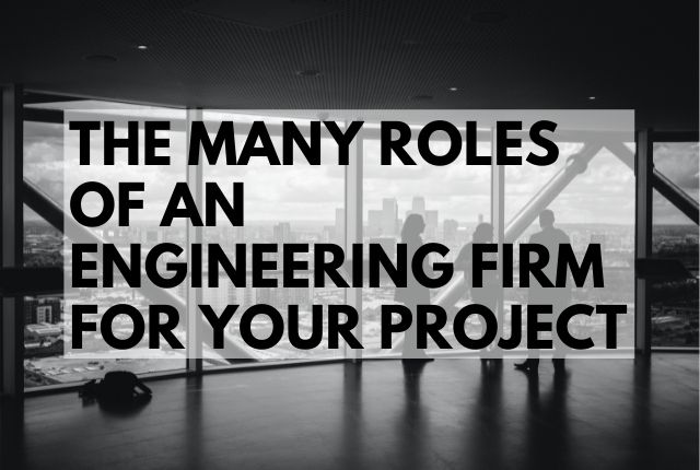 The Many Roles Of An Engineering Firm For Your Project